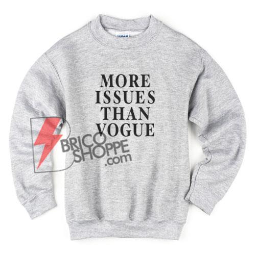 MORE-ISSUES-THAN-VOGUE-Sweatshirt---Funny's-Sweatshirt-On-Sale