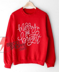 Merry and Bright Sweatshirt - Funny's Sweatshirt - Christmas Gift