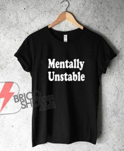 Mentally unstable Funny T-Shirt - Funny's Shirt On Sale