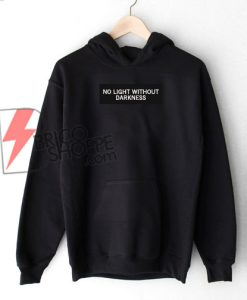 NO LIGHT WITHOUT DARKNESS Hoodie - Funny's Hoodie On Sale