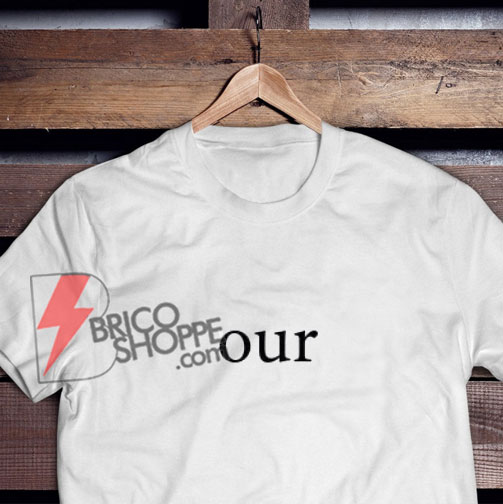 OUR T-Shirt - Funny's Shirt On Sale