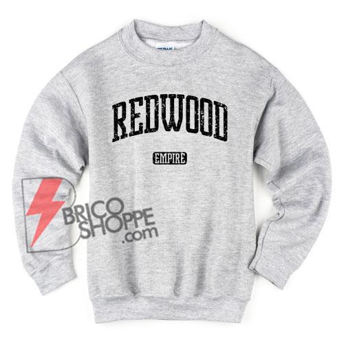 REDWOOD Empire Sweatshirt - Funny's Sweatshirt On Sale