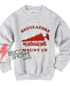 REGULATORS MOUNT UP Sweatshirt - Funny's Sweatshirt - Christmas Gift