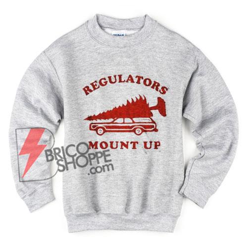REGULATORS MOUNT UP Sweatshirt - Funny's Sweatshirt - Christmas Gift