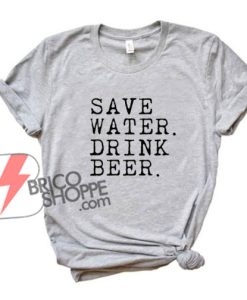 SAVE WATER DRINK BEER T-Shirt - Funny's Shirt On Sale