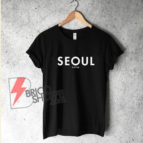 SEOUL SISTER T-Shirt - Funny's Shirt On Sale