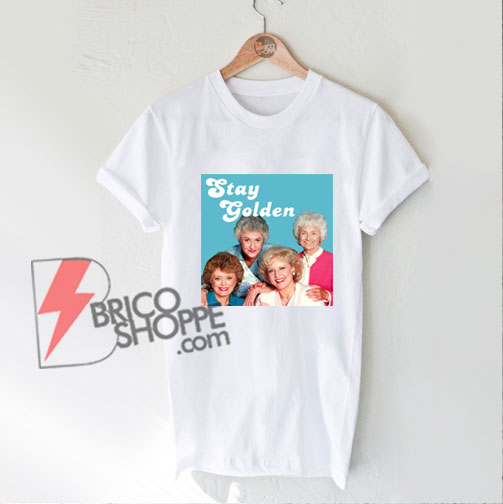 Stay-Golden-Girls-Shirt---Funny's-Shirt-On-Sale
