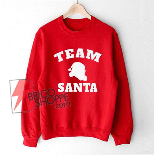 TEAM SANTA Sweatshirt - Christmas Sweatshirt - Gift Christmas