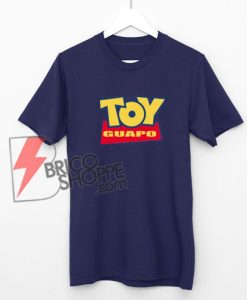 TOY GUAPO Shirt - Toy Story parody Shirt - Funny's Shirt On Sale