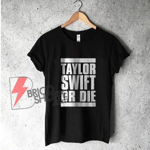 Taylor-swift-or-die Shirt