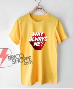 WHY ALWAYS ME T-Shirt - Funny's Shirt - Kpop Shirt - Kpop Merchandise