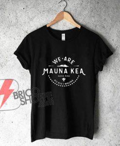 We-Are-Mauna-Kea-Aloha-Aina-Ku-Kia'i-Mauna-T-Shirt---Funny's-Shirt-On-Sale