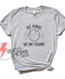 BE KIND WE CAN'T REWIND T-Shirt - Funny's Shirt On Sale