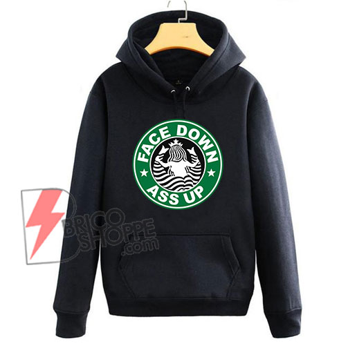 FACE DOWN ASS UP Hoodie - Parody Starbucks - Funny's Hoodie On Sale