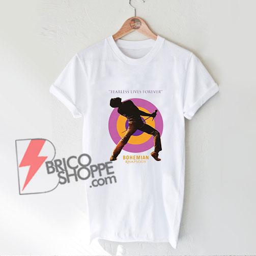 Fearless lives forever Shirt - bohemian rhapsody shirt - Freddie mercury shirt - queen band shirt