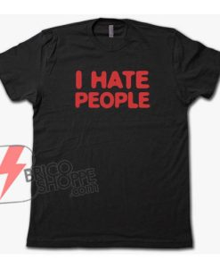 I HATE PEOPLE T-Shirt - Funny's Shirt On Sale