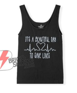 IT'S-A-BEATIFUL-DAY-To-SAVE-LIVES-Tank-Top