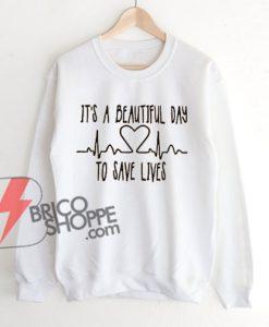 IT'S-A-BEAUTIFUL-DAY-To-SAVE-LIVES-Sweatshirt---Funny's-Sweatshirt