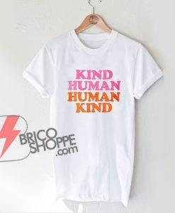 KIND HUMAN - HUMAN KIND T-Shirt - Funny's Shirt On Sale