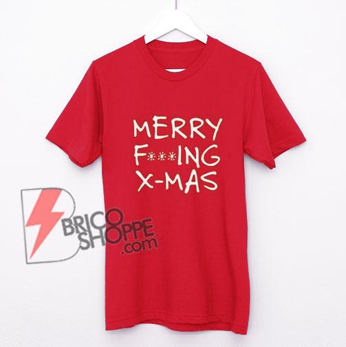 MERRY FCKING X-MAS T-Shirt - Funny X-mas T-Shirt - Funny's Shirt On Sale