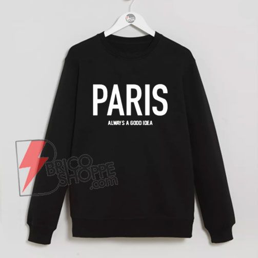 PARIS Always A Good Idea Sweatshirt