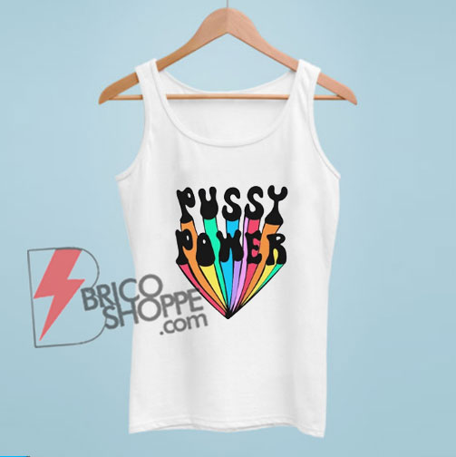 PUSSY POWER Tank Top - Funny's Tank Top On Sale