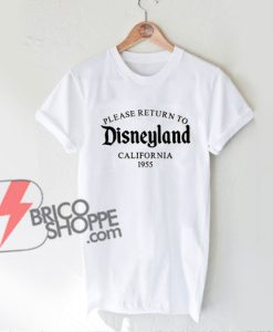 Please Return to Disneyland California 1955 T-Shirt - Funny Disney Shirt - Disney Vacation Shirt