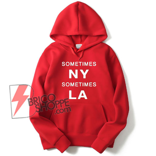 SOMETIMES-NEW-YORK---SOMETIMES-LOS-ANGELES-Hoodie---Funny's-Hoodie-On-Sale