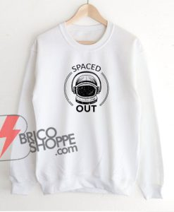 SPACED-OUT-Sweatshirt---Funny's-Sweatshirt--On-Sale