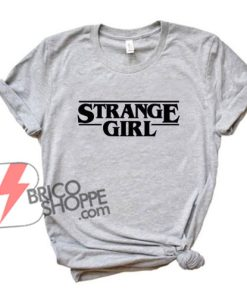 Strange Girl T-shirt - Inspire Stranger Things Shirt - Funny's Shirt On Sale