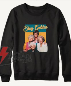 STAY GOLDEN Sweatshirt - Funny's Sweatshirt On Sale