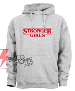 STRONGER-GIRLS-Hoodie---STRANGER-THINGS-Style---Funny-Hoodie-On-Sale