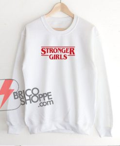 STRONGER-GIRLS-Sweatshirt---Funny's-Sweatshirt-On-Sale