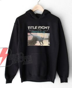 TITLE-FIGHT-Kingston-PA-Hoodie-–-Funny's-Hoodie-On-Sale