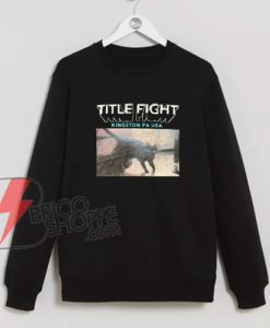 TITLE-FIGHT-Kingston-PA-Sweatshirt ---Funny's-Sweatshirt-On-Sale