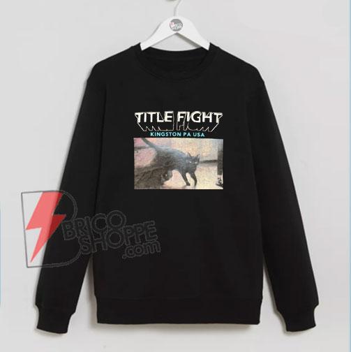 TITLE-FIGHT-Kingston-PA-Sweatshirt---Funny's-Sweatshirt-On-Sale