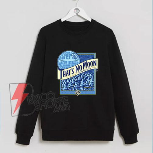 That's No Moon Sweatshirt - Funny's Star Wars Sweatshirt - Parody Star Wars Sweatshirt