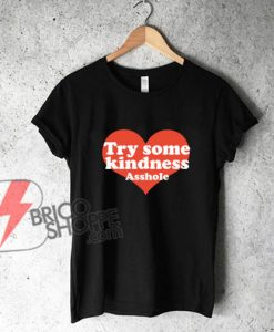 Try Some Kindness T-Shirt - Funny's Shirt On Sale
