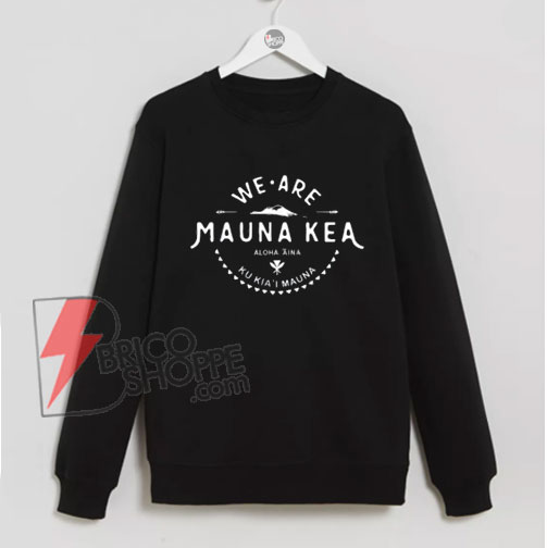 WE-ARE-MAUNA-KEA-Sweatshirt---Funny's-Sweatshirt-On-Sale