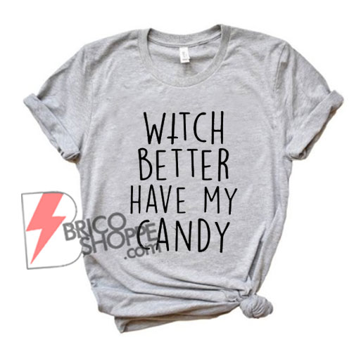 WITCH-BETTER-HAVE-MY-CANDY-T-Shirt---Funny's-Shirt-On-Sale