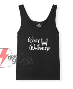 Walt Whiskey Tank Top - Parody Disney Whiskey Tank Top