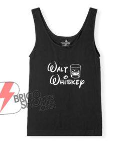 Walt Whiskey Tank Top - Parody Disney Whiskey Tank Top