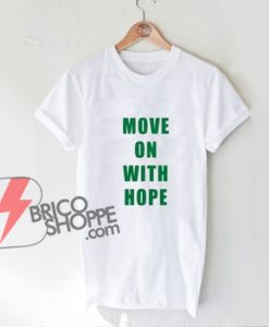 """MOVE ON WITH HOPE"" T-SHIRT"