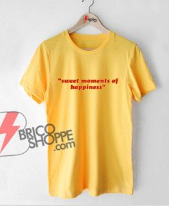 """SWEET MOMENTS OF HAPPINESS"" Shirts - Funny's Shirt On Sale"