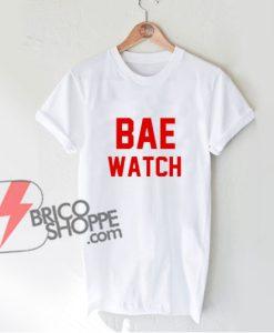 BAE-WATCH- Shirt