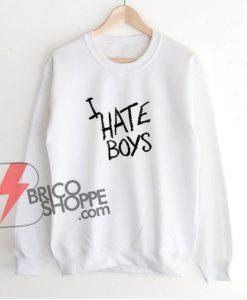 I-HATE-BOYS-Sweatshirt---Funny's-Sweatshirt-On-Sale