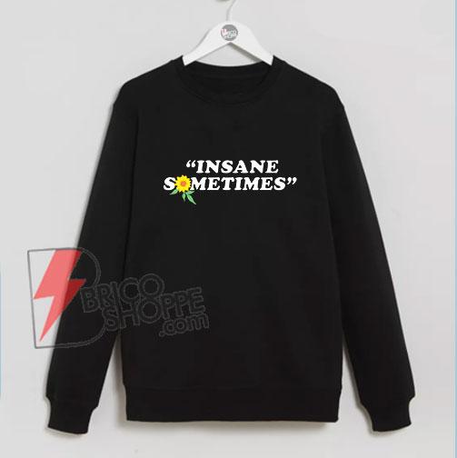 INSANE-SOMETIMES-Sweatshirt---Funny's-Sweatshirt-On-Sale