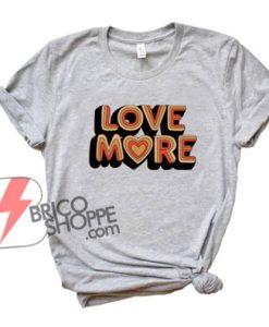 LOVE-MORE-T-Shirt---Summer-Shirt---Funny's-Shirt-On-Sale