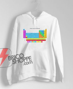 Periodic Table Of Elements Hoodie – Funny's Hoodie On Sale