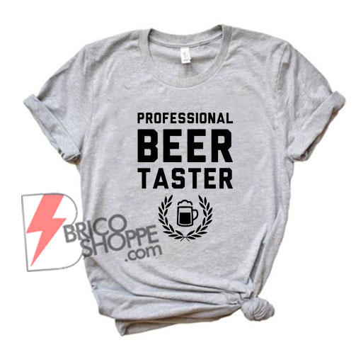 Professional BEER Taster T-Shirt - Funny's Shirt On Sale